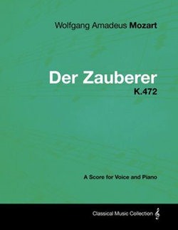 Wolfgang Amadeus Mozart - Der Zauberer - K.472 - A Score for Voice and Piano