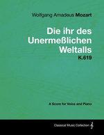 Wolfgang Amadeus Mozart - Die ihr des Unermeßlichen Weltalls - K.619 - A Score for Voice and Piano