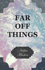 Far off Things