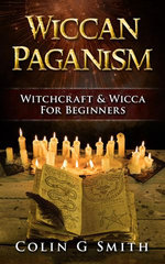 Wiccan Paganism: Witchcraft & Wicca For Beginners