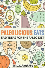 Paleolicious Eats: Easy Ideas for the Paleo Diet