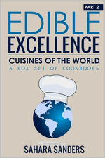 Edible Excellence, Part 2: Cuisines Of The World