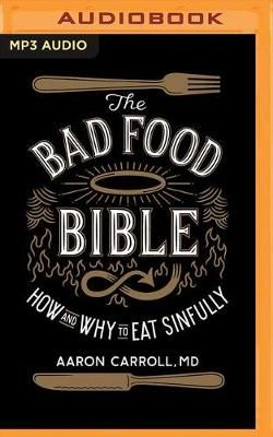 The Bad Food Bible Audio book by Aaron Carroll | Angus