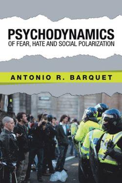 Psychodynamics of Fear, Hate and Social Polarization
