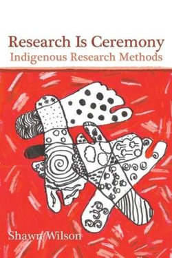 Research Is Ceremony - Indigenous Research Methods