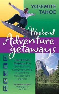 Weekend Adventure Getaways Yosemite Tahoe