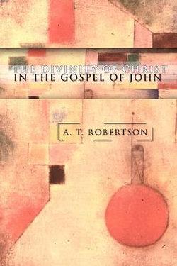The Divinity of Christ in the Gospel of John