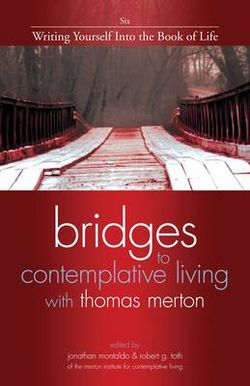 Bridges to Contemplative Living with Thomas Merton: Writing Yourself into the Book of Life v. 6