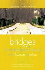 Bridges to Contemplative Living with Thomas Merton: Adjusting Your Life's Vision v. 7