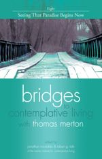 Bridges to Contemplative Living with Thomas Merton: Seeing That Paradise Begins Now v. 8