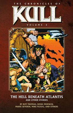 The Chronicles of Kull: Hell Beneath Atlantis and Other Stories Volume 2