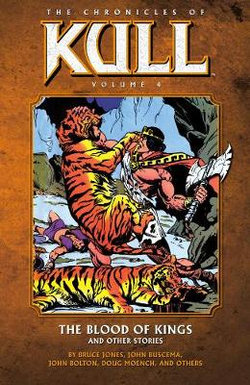 Chronicles Of Kull Volume 4: The Blood Of Kings And Other Stories