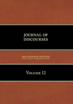Journal of Discourses, Volume 12