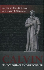 Calvin, Theologian and Reformer