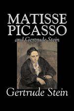 Matisse, Picasso and Gertrude Stein by Gertrude Stein, Fiction, Literary