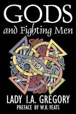 Gods and Fighting Men by Lady I. A. Gregory, Fiction, Fantasy, Literary, Fairy Tales, Folk Tales, Legends & Mythology