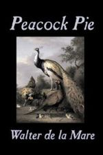 Peacock Pie by Walter da la Mare, Fiction, Literary, Poetry, English, Irish, Scottish, Welsh, Classics