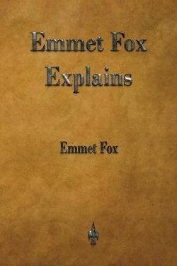 Emmet Fox Explains