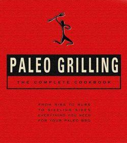 Paleo Grilling: The Complete Cookbook