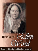 Works Of Ellen Wood [Mrs. Henry Wood]: (50+ Works). Includes: East Lynne, The Shadow Of Ashlydyat, Bessy Rane, Anne Hereford, The Channings, Johnny Ludlow Series Stories & More. (Mobi Collected Works)