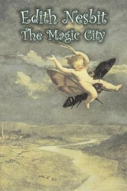 The Magic City by Edith Nesbit, Fiction, Fantasy & Magic