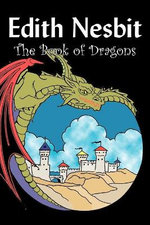 The Book of Dragons by Edith Nesbit, Fiction, Fantasy & Magic
