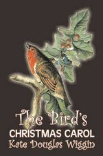 The Bird's Christmas Carol by Kate Douglas Wiggin, Fiction, Historical, United States, People & Places, Readers - Chapter Books