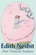 New Treasure Seekers by Edith Nesbit, Fiction, Fantasy & Magic