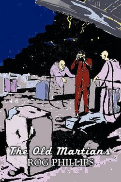 The Old Martians by Rog Phillips, Science Fiction, Fantasy, Adventure