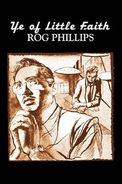 Ye of Little Faith by Rog Phillips, Science Fiction, Adventure