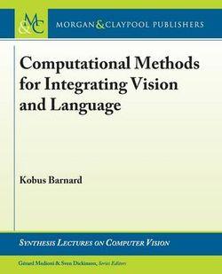 Computational Methods for Integrating Vision and Language