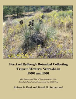 Per Axel Rydberg's Botanical Collecting Trips to Western Nebraska in 1890 And 1891