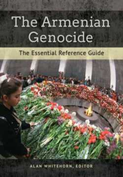 The Armenian Genocide: The Essential Reference Guide
