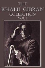 The Khalil Gibran Collection Volume I
