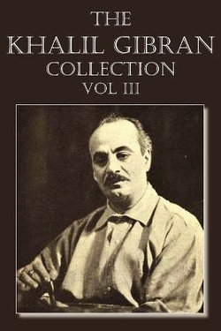 The Khalil Gibran Collection Volume III