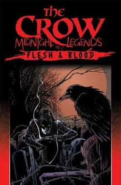 The Crow Midnight Legends Volume 2 Flesh & Blood
