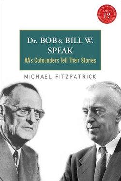 Dr. Bob and Bill W. Speak