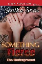 Something Fierce [The Underground] (Siren Publishing Classic)