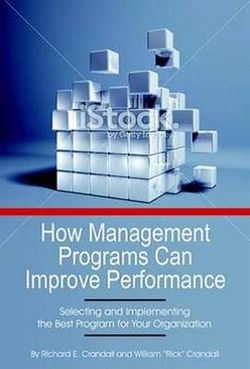 How Management Programs Can Improve Organization Performance, Selecting and Implementing the Best Program for Your Organization