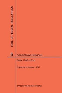 Code of Federal Regulations Title 5, Administrative Personnel, Parts 1200-End, 2017