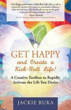Get Happy and Create a Kick-Butt Life