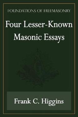 Four Lesser-Known Masonic Essays (Foundations of Freemasonry Series)