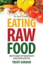 The Basic Guide to Eating Raw Food