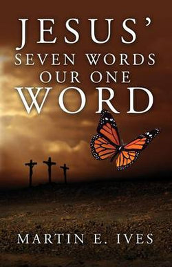 Jesus' Seven Words, Our One Word