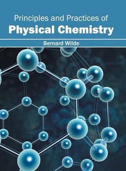 Principles and Practices of Physical Chemistry
