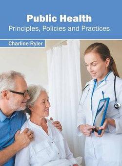 Public Health: Principles, Policies and Practices