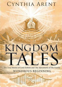 Kingdom Tales: the True Stories of Lord Elohim and the Adventures of His Family