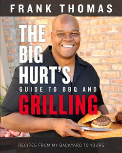 Big Hurt's Guide to BBQ and Grilling