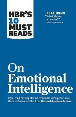 HBR's 10 Must Reads on Emotional Intelligence (with Featured Article What Makes a Leader? by Daniel Goleman)