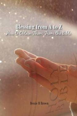 Blessing from a to Z and How to Obtain Them from the Bible